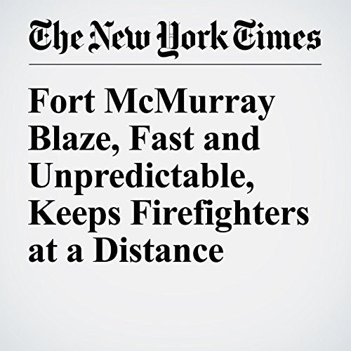 Fort McMurray Blaze, Fast and Unpredictable, Keeps Firefighters at a Distance cover art