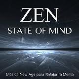 Zen State of Mind - Música New Age para Relajar la Mente con Sonidos de la Naturaleza y Sons del Agua para Relajación Profonda, Meditación, Dormir Bien, Masaje y Spa