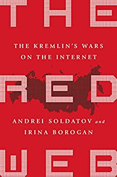 The Red Web: The Struggle Between Russia's Digital Dictators and the New Online Revolutionaries by [Andrei Soldatov, Irina Borogan]