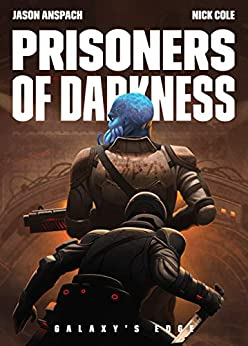 Prisoners of Darkness (Galaxy's Edge Book 6) by [Jason Anspach, Nick Cole]