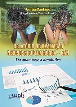 Relatório de Avaliação Neuropsicopedagógica (RAN): Da anamnese à devolutiva por [Cintia Caetano, Wak]
