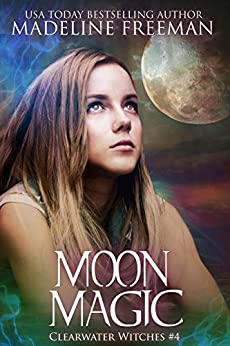 Moon Magic (Clearwater Witches Book 4) by [Madeline Freeman]