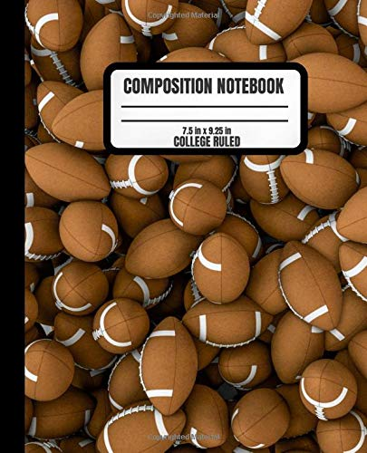 College Ruled Composition Notebook: Keep Your Notes Organized And Your Favorite Game On Display! A Novelty American Football Notebook For Football ... Design). 110 Pages Sized At 7.5 in x 9.25 in.