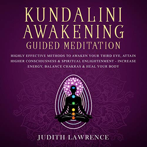 Kundalini Awakening     Highly Effective Guide to Achieve Higher Consciousness, Transcendence & Spiritual Enlightenment-Increase Mind Power, Psychic Intuition, Energy Vibration Frequency and Evolve              By:                                                                                                                                 Judith Lawrence                               Narrated by:                                                                                                                                 Gretchen Johnson                      Length: 4 hrs and 2 mins     25 ratings     Overall 5.0