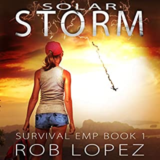 Solar Storm     Survival EMP, Book 1              By:                                                                                                                                 Rob Lopez                               Narrated by:                                                                                                                                 Joseph Morton                      Length: 8 hrs and 8 mins     Not rated yet     Overall 0.0