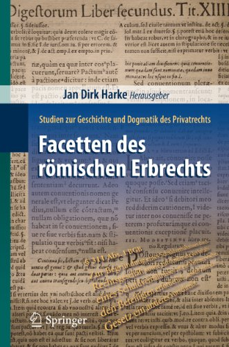 Facetten des römischen Erbrechts: Studien zur Geschichte und Dogmatik des Privatrechts