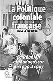 La politique coloniale française - La Réunion et Madagascar de 1939 à 1947