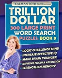 Trillion Dollar 300 Large Print Word Search Puzzles: Book 9: Powerful IQ Booster