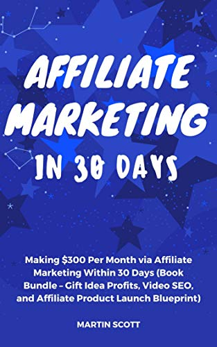 Affiliate Marketing in 30 Days: Making $300 Per Month via Affiliate Marketing Within 30 Days (Book Bundle – Gift Idea Profits, Video SEO, and Affiliate Product Launch Blueprint) (English Edition)