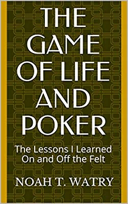 The Game of Life and Poker: The Lessons I Learned On and Off the Felt