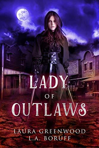 Lady Of Outlaws Tales Of Clan Robbins Robin Hood Retelling Fairy Tale Legend Urban Fantasy Vampires Wild West L.A. Boruff Laura Greenwood