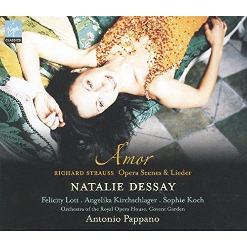 Natalie Dessay ~ Amor (Richard Strauss Opera Scenes & Lieder) / Lott · Kirchschlager · Koch · ROH, Covent Garden · Pappano