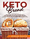 Keto Bread: The Ultimate Low-Carb Cookbook with a Mouthwatering Collection of Quick and Easy to Follow, Delicious Ketogenic Bakery Recipes to Intensify Weight Loss, Fat Burning, and Healthy Living!