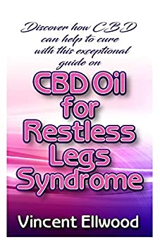 Discover how CBD Oil can help to Cure with this exceptional guide on CBD Oil for Restless Leg Syndrome
