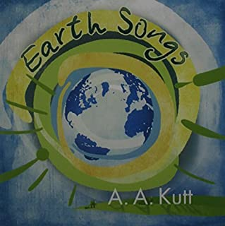Earth Songs by A.A. Kutt (2013-05-04)