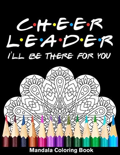 Cheerleader I'll Be There For You Mandala Coloring Book: Funny Cheer Leader Mandala Coloring Book