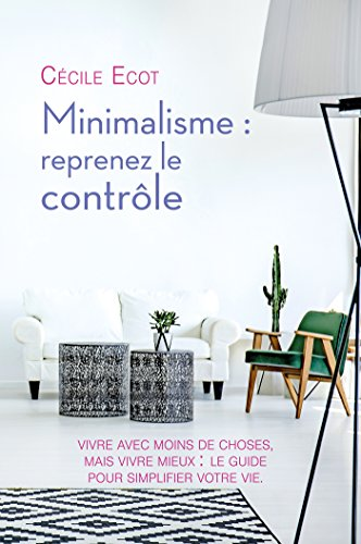 Minimalisme: reprenez le contrôle