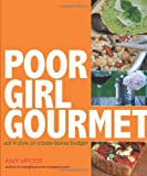 Poor Girl Gourmet: Eat in Style on a Bare-Bones Budget...
