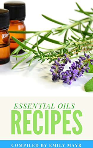 ESSENTIAL OILS RECIPES: THE COMPLETE BEGINNERS GUIDE OF ESSENTIAL OILS AND AROMATHERAPY CONTAINS PROFILES FOR 125 ESSENTIAL OILS, 35 CARRIER OILS AND RECIPES (WEIGHT LOSS, REMEDIES, HEALTH, HEALING) by [Emily Mayr]