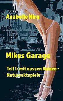 Mikes Garage Teil 1: mit nassen Beinen - Natursektspiele (German Edition) by [Anabelle Niru]