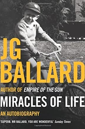 [Miracles of Life: Shanghai to Shepperton : an Autobiography] (By: J. G. Ballard) [published: September, 2008]
