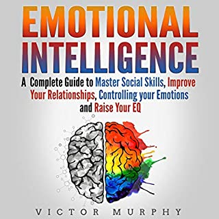 Emotional Intelligence: A Complete Guide to Master Social Skills, Improve Your Relationships, Controlling Your Emotions and Raise Your EQ                   By:                                                                                                                                 Victor Murphy                               Narrated by:                                                                                                                                 Carter Aitken                      Length: 2 hrs and 41 mins     Not rated yet     Overall 0.0