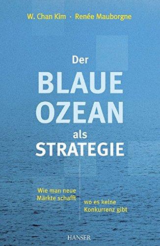 Kim W. Chan,Mauborgne Renée, Der blaue Ozean als Strategie