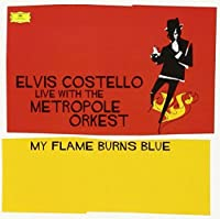 My Flame Burns Blue [2 CD] by Elvis Costello & The Metropole Orkest (2006-02-28)