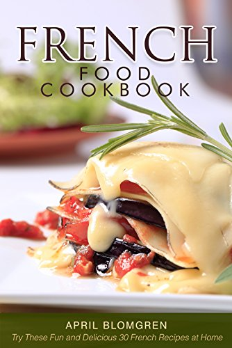 French Food Cookbook: Try These Fun and Delicious 30 French Recipes at Home (English Edition)
