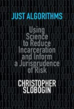 Just Algorithms: Using Science to Reduce Incarceration and Inform a Jurisprudence of Risk (English Edition)