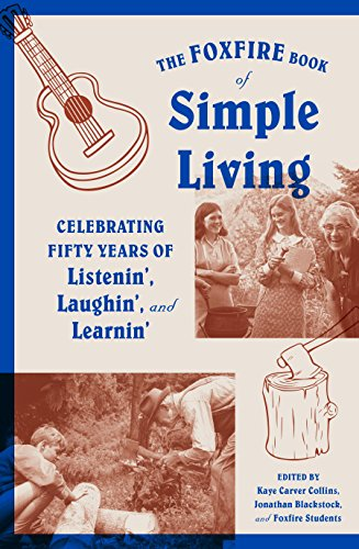 The Foxfire Book of Simple Living: Celebrating Fifty Years of Listenin', Laughin', and Learnin' (Foxfire Series) by [Inc. Foxfire Fund]