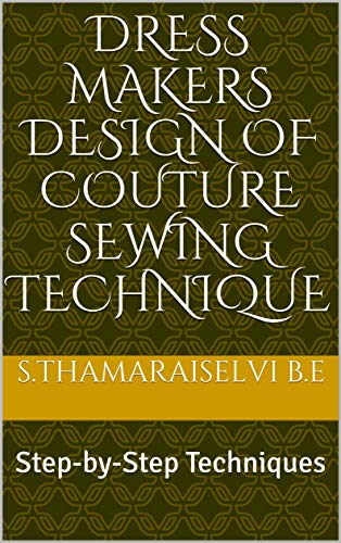 Dress Makers Design Of Couture Sewing Technique : Step-by-Step Techniques (English Edition)