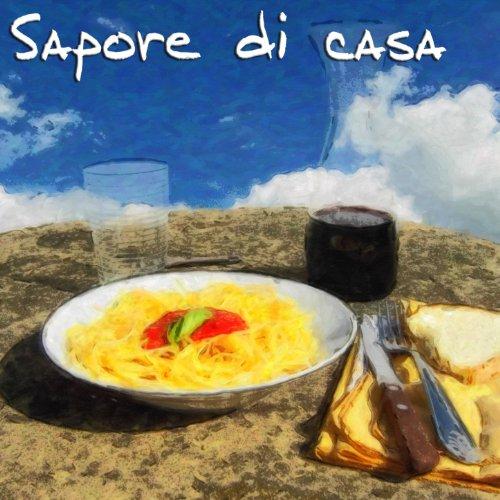 Sapore di casa (Spaghetti, pane e vino Unforgettable Italian Songs)