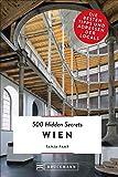 Bruckmann Reiseführer: 500 Hidden Secrets Wien. Die besten Tipps und Adressen der Locals. Ein Reiseführer mit garantiert den besten Geheimtipps und Adressen.