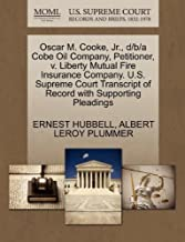 Oscar M. Cooke, Jr., D/B/A Cobe Oil Company, Petitioner, V. Liberty Mutual Fire Insurance Company. U.S. Supreme Court Transcript of Record with Supporting Pleadings