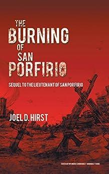 The Burning of San Porfirio: Sequel to the Lieutenant of San Porfirio by [Joel D. Hirst]