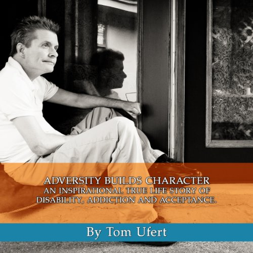 Adversity Builds Character; An Inspirational True Life Story of Disability, Addiction and Acceptance audiobook cover art