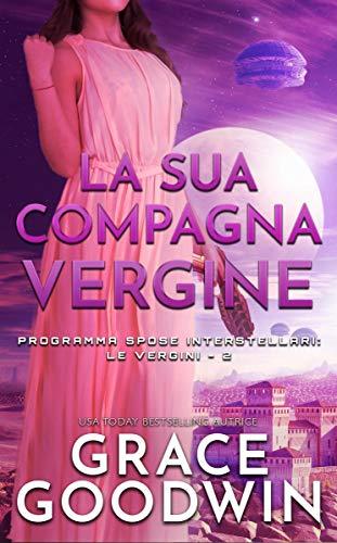 Grace Goodwin - Programma Spose Interstellari: Le vergini 02 La sua compagna vergine (2020)