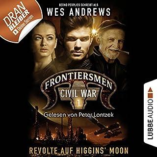 Revolte auf Higgins' Moon     Frontiersmen. Civil War 1              Autor:                                                                                                                                 Wes Andrews,                                                                                        Bernd Perplies                               Sprecher:                                                                                                                                 Peter Lontzek                      Spieldauer: 3 Std. und 39 Min.     188 Bewertungen     Gesamt 4,4