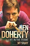 Ken Doherty - Life in the Frame - My Story by Ken Doherty (27-Oct-2011) Paperback
