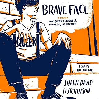 Brave Face     A Memoir              Written by:                                                                                                                                 Shaun David Hutchinson                               Narrated by:                                                                                                                                 Shaun David Hutchinson                      Length: 7 hrs and 21 mins     Not rated yet     Overall 0.0