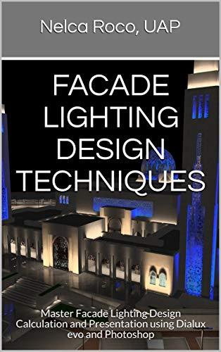 Facade Lighting Design Techniques: Master Facade Lighting Design Calculation and...