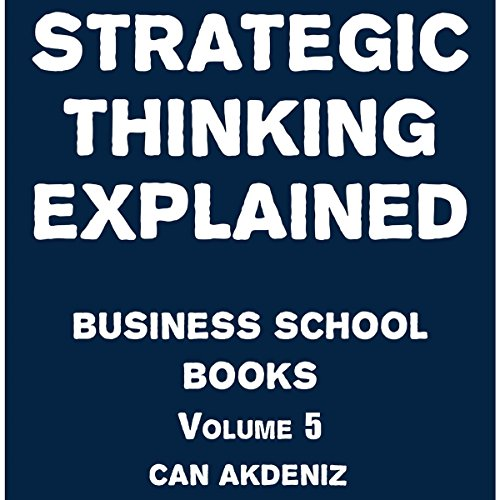Strategic Thinking Explained     Business School Books Volume 5              By:                                                                                                                                 Can Akdeniz                               Narrated by:                                                                                                                                 Saethon Williams                      Length: 37 mins     15 ratings     Overall 4.1