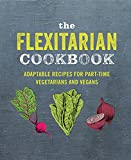 The Flexitarian Cookbook: Adaptable recipes for part-time vegetarians...