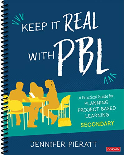 Keep It Real With PBL, Secondary: A Practical Guide for Planning Project-Based Learning (Corwin Teaching Essentials)