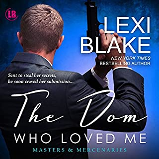 The Dom Who Loved Me     Masters and Mercenaries, Book 1              By:                                                                                                                                 Lexi Blake                               Narrated by:                                                                                                                                 Ryan West                      Length: 12 hrs and 15 mins     41 ratings     Overall 4.8