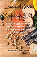 Lean and Green Cookbook 2021: Transform your health and radiate vibrant confidence for great shape and rapid weight loss.