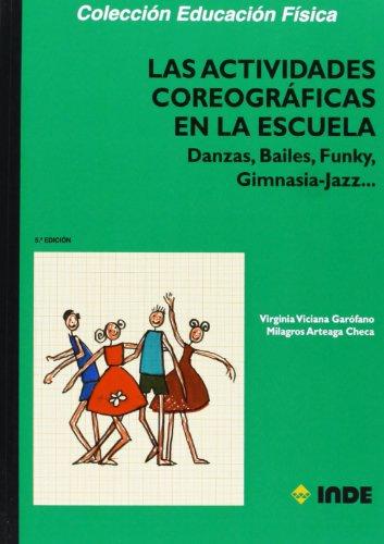 Las actividades coreográficas en la escuela: Danzas, Bailes, Funky, Gimnasia-Jazz: 124 (Educación Física... Expresión corporal)