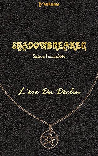 SHADOWBREAKER - SAISON 1 COMPLETE: L'ère du déclin (SHADOWBREAKER (SAISON COMPLETE))