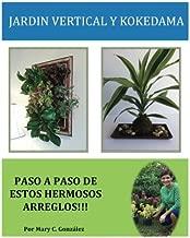 Jardín Vertical y Kokedama. Paso a Paso: Paso a Paso para elaborar de una manera fácil y sencilla un Jardín Vertical y Kokedama. Especial para los ... los arreglos naturales tradicionales.